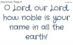 The name of the Lord is noble in all the earth