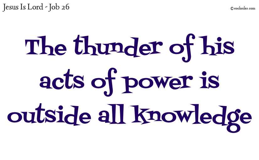 The thunder of his acts of power is outside all knowledge