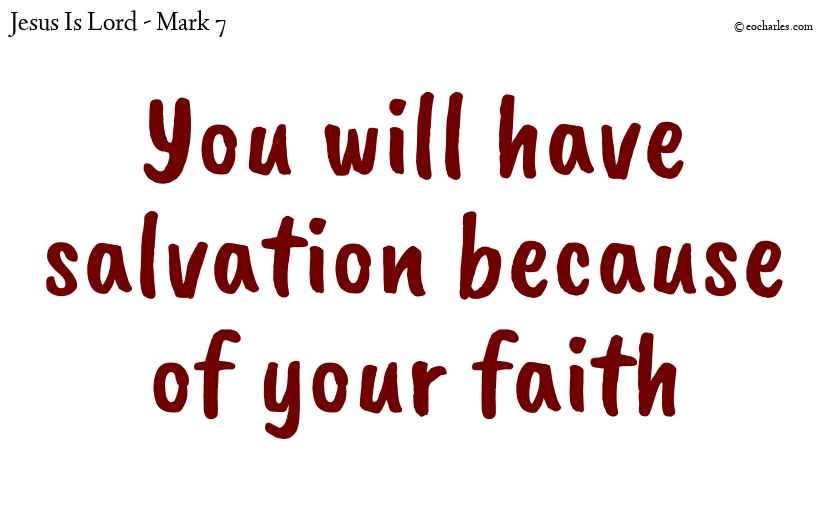You will have salvation because of your faith