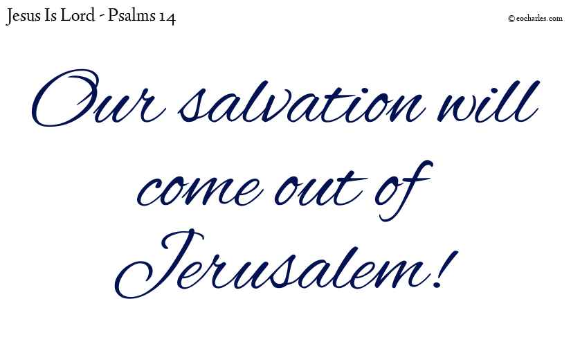 Our salvation comes out of Zion!