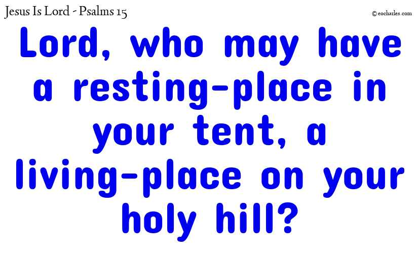 Who will live on your holy hill?