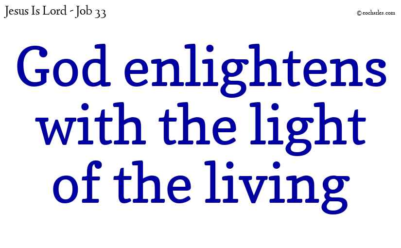 God enlightens with the light of the living