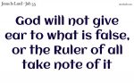 God will not give ear to what is false