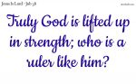God is lifted up in strength