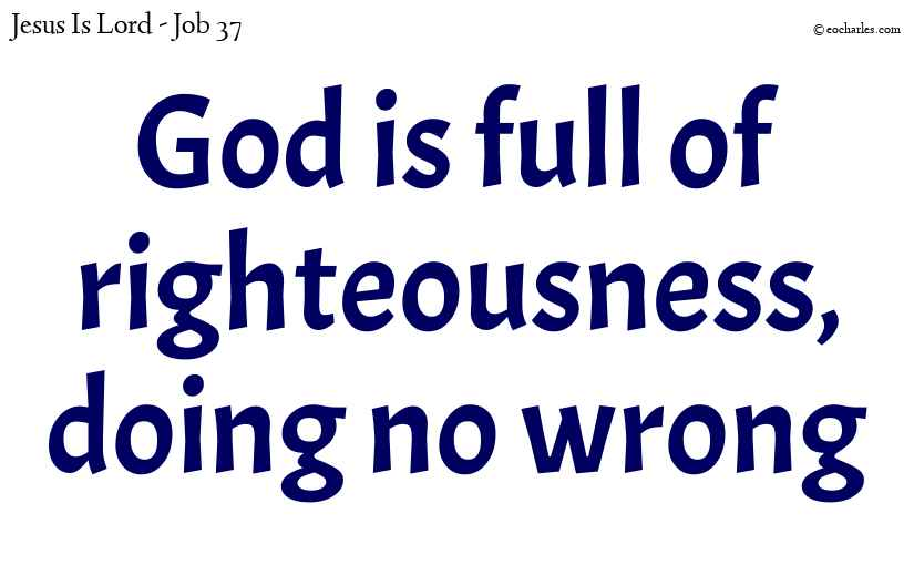 God is full of righteousness, doing no wrong