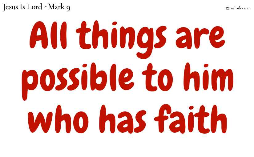 All things are possible to him who has faith