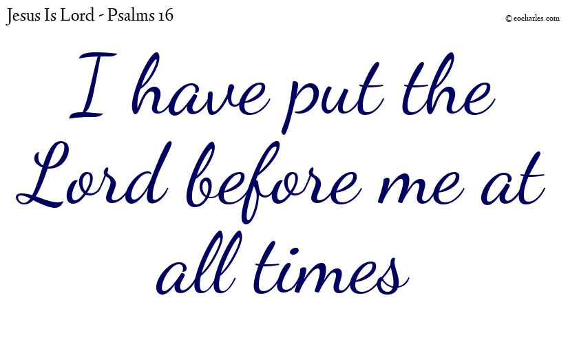 Put the Lord before you at all times