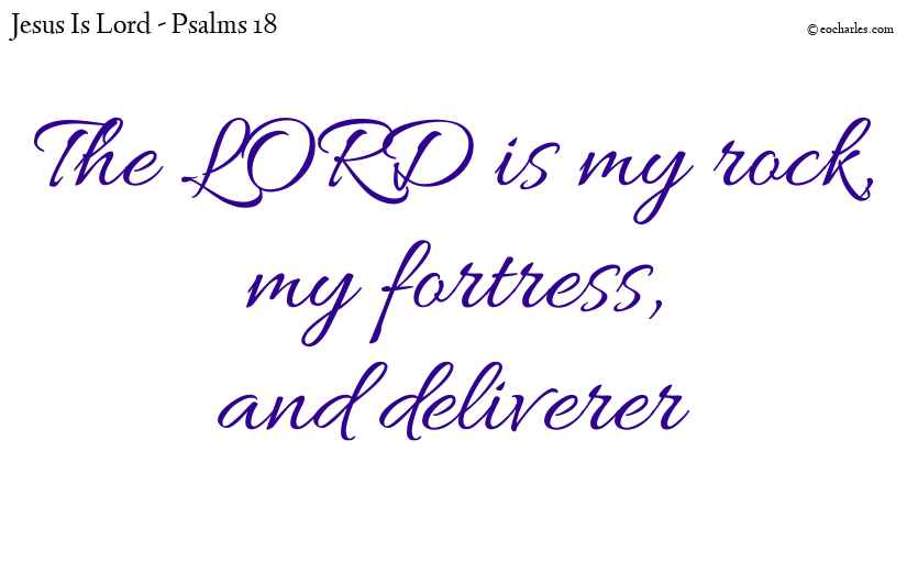 The LORD is my rock, my fortress, and deliverer
