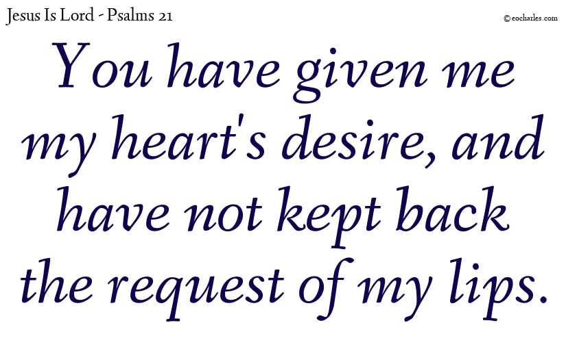The Lord gives you your hearts desire