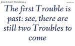 The first Trouble is past