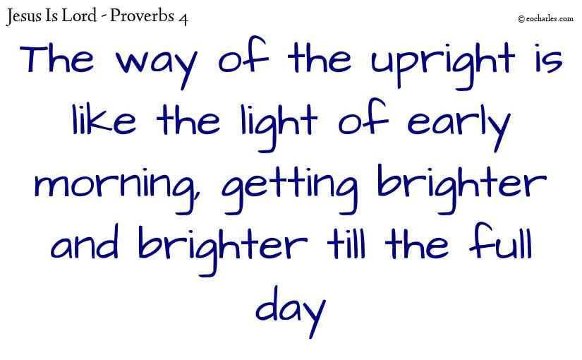 The way of the upright is like the light of early morning