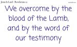 We overcome by the blood of the Lamb