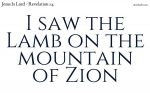 I saw the Lamb on the mountain of Zion