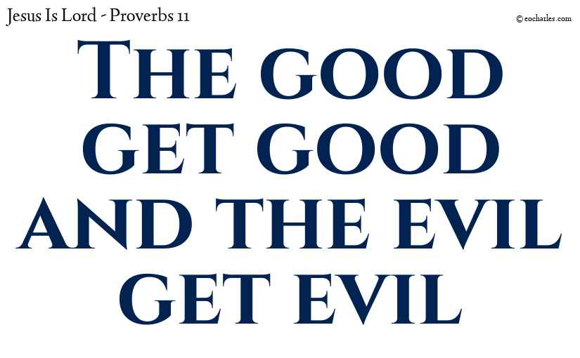 The good get good and the evil get evil