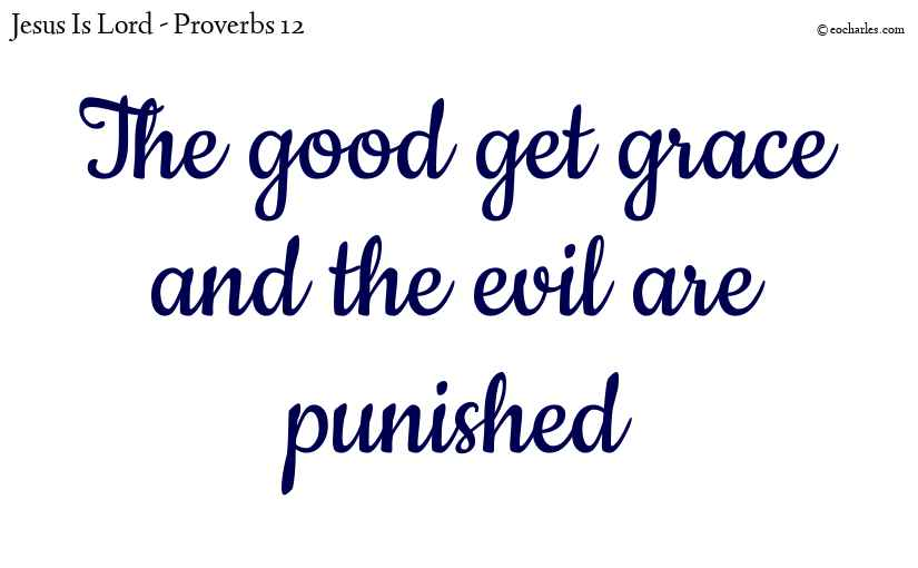 The good get grace and the evil are punished