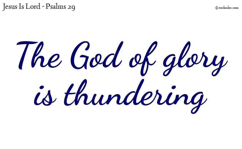 The God of glory is thundering