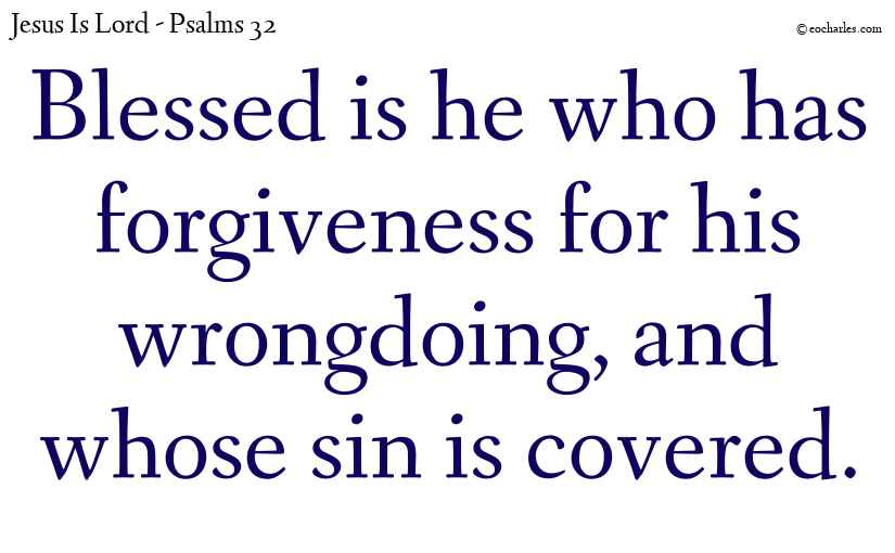 Blessed is he who the Lord has forgiven