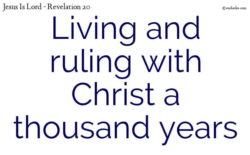 Living and ruling with Christ a thousand years