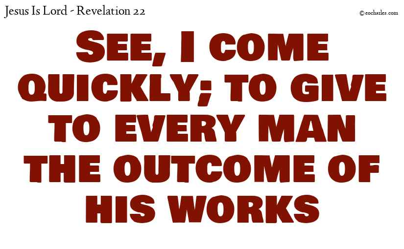 Jesus comes quickly and rewards all men for their work