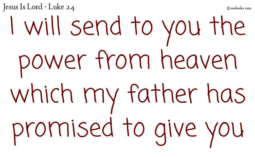 I will send to you the power from heaven which my father has promised to give you