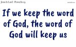If we keep the word of God, the word of God will keep us