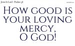 Your loving mercy is good