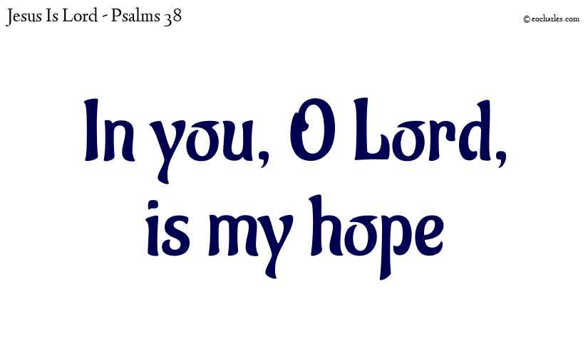 The Lord is my hope