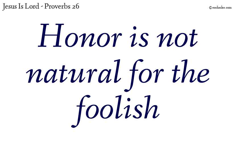 There is no honor for the foolish