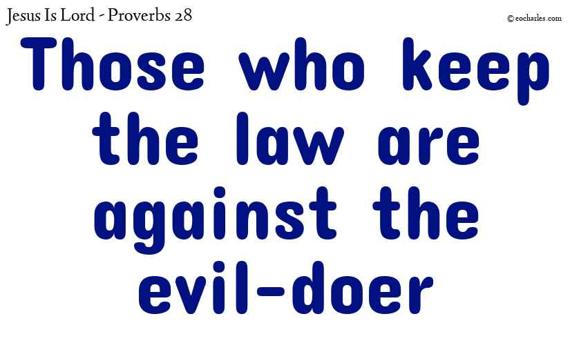 Those who keep the law are against the evil-doer