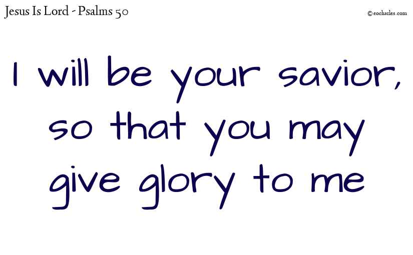 I give glory to my savior