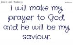 I will make my prayer to God