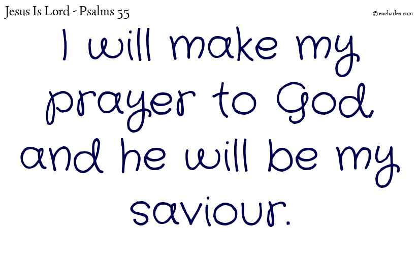 I will make my prayer to God