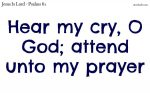 God; attend unto my prayer