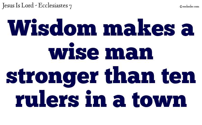 Wisdom makes a man stronger