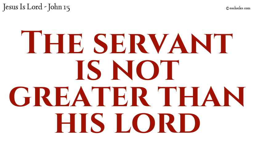 The servant is not greater than his lord