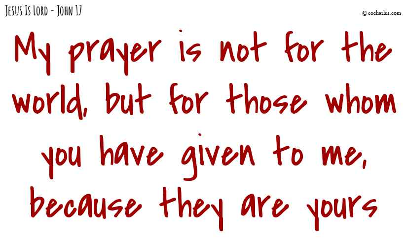 My prayer is for those who are yours