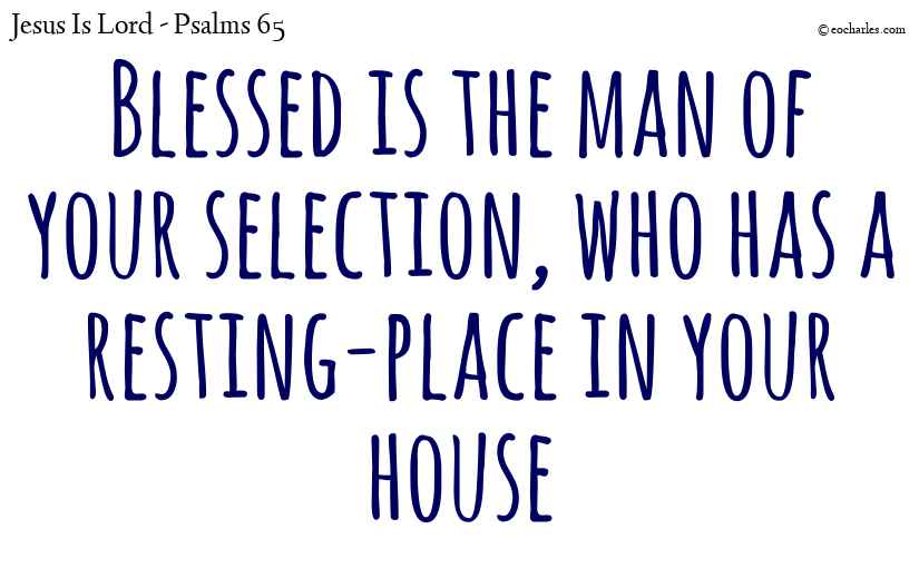 Blessed is the man of your selection