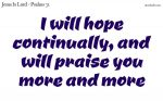 I will praise you more and more