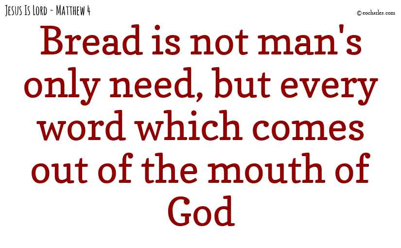 Bread is not man's only need