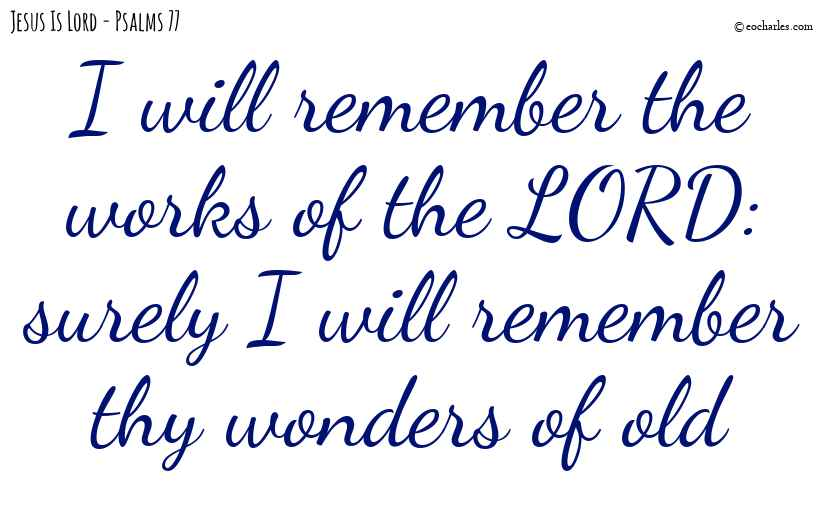 Remember the works of the LORD