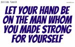 The man whom you made strong for yourself