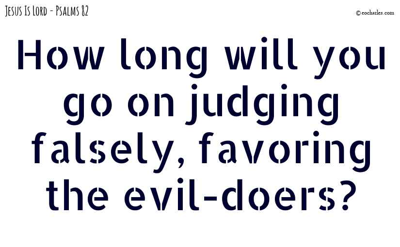 How long will you go on judging falsely