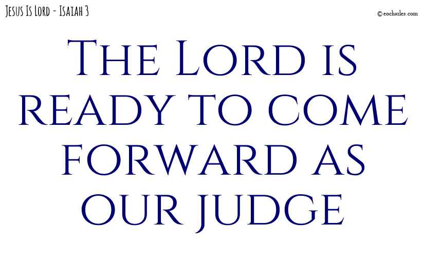 The Lord is ready to judge