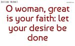 Great is your faith