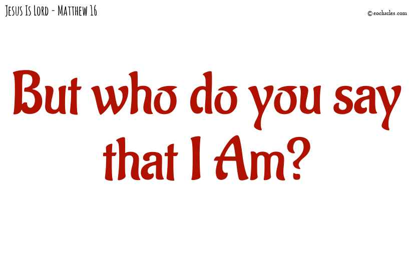 Who do you say that I am?