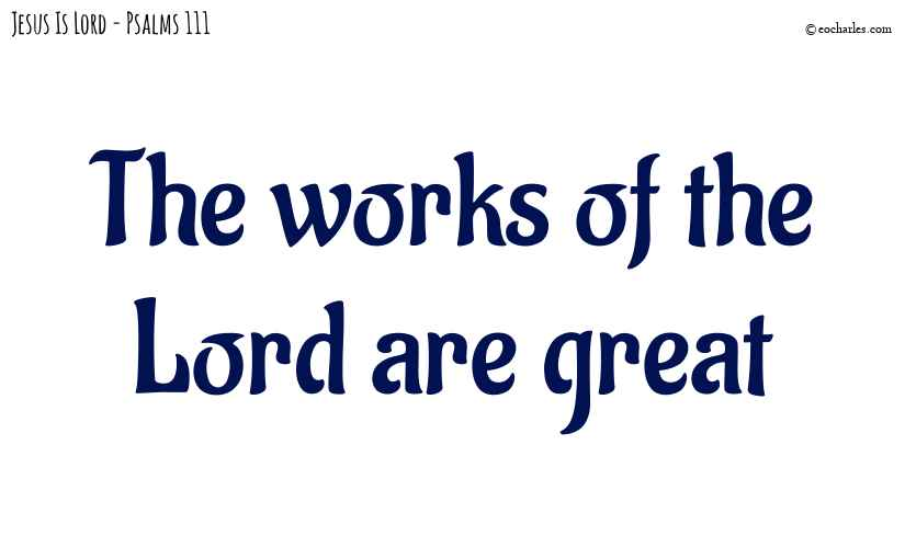 The works of the Lord are great