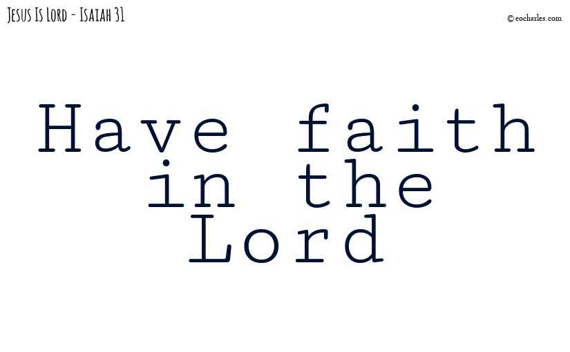 Have faith in the Lord