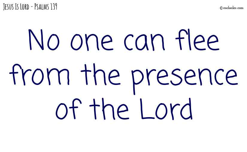 No one can flee from the presence of the Lord