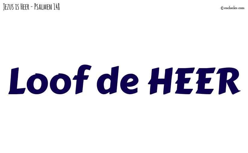 Loof de HEER