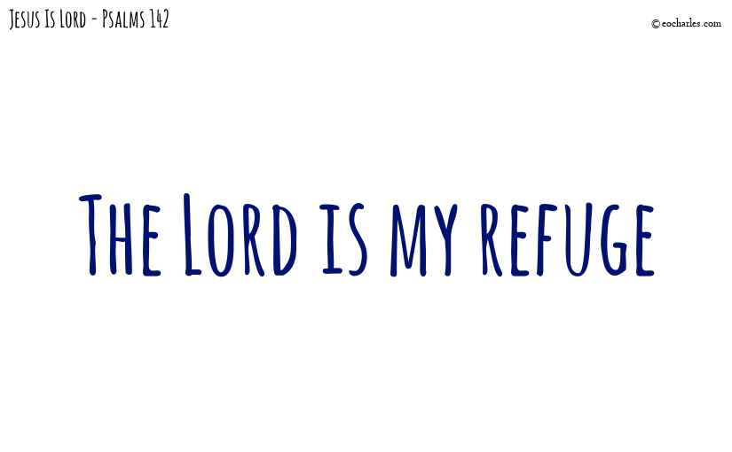 The Lord is my refuge